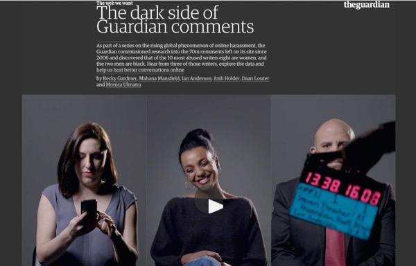 ガーディアンが公開した「コメント欄のダークサイド」という特集記事。中傷的なコメントがいかに自分にダメージを与えたかを、3名の記者が動画で伝えている(出所:https://www.theguardian.com/technology/2016/apr/12/the-dark-side-of-guardian-commentsより)